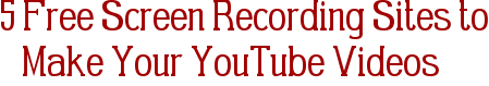 5 Free Screen Recording Sites to Make Your YouTube Videos